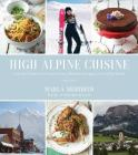 High Alpine Cuisine: Inspired Dishes from Extraordinary Mountain Escapes Around the World Cover Image