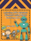 Learning ABC Alphabet, Numbers enjoy Robots Coloring Book: Experience the ABC's like never before. Design Coloring book with robots for kids. Cover Image