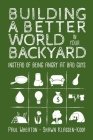 Building a Better World in Your Backyard: Instead of Being Angry at Bad Guys Cover Image