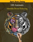 100 Animals Mandala Stress Relieving: stress relieving coloring book for adult with 100 mandala animals: elephants, lions, dogs, cats, fish and much m Cover Image