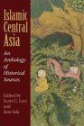 Islamic Central Asia: An Anthology of Historical Sources Cover Image