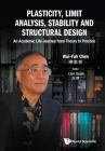 Plasticity, Limit Analysis, Stability and Structural Design: An Academic Life Journey from Theory to Practice Cover Image