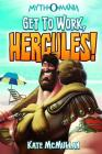 Get to Work, Hercules! (Myth-O-Mania #7) Cover Image