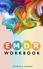 EMDR Therapy Workbook: Self-Help Techniques for Overcoming Anxiety, Anger, Depression, Stress and Emotional Trauma, thanks to the Eye Movemen Cover Image