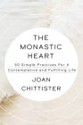 The Monastic Heart: 50 Simple Practices for a Contemplative and Fulfilling Life Cover Image