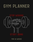 Gym Planner: STOP WISHING & START DOING! - Change your lifestyle in the next 24 weeks - 8.5 x 11 inches - Your daily planner for Gy Cover Image