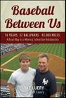 Baseball Between Us: 16 Years. 32 Ballparks. 43,000 Miles: A Road Map to a Winning Father/Son Relationship Cover Image