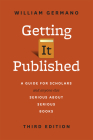 Getting It Published, Third Edition: A Guide for Scholars and Anyone Else Serious about Serious Books (Chicago Guides to Writing, Editing, and Publishing) Cover Image