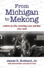 From Michigan to Mekong: Letters on Life, Learning, Love and War (1961-68) Cover Image