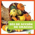 Dia de Accion de Gracias / (Thanksgiving) (Las Fiestas (Holidays)) Cover Image