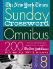 The New York Times Sunday Crossword Omnibus Volume 8: 200 World-Famous Sunday Puzzles from the Pages of The New York Times Cover Image