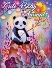 Cute Baby Animals: Coloring Book For Adults Featuring Very Cute And Adorable Woodland Animals Coloring Book For Stress Relief And Relaxat Cover Image