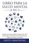 Libro para la Salud Mental (4 en 1): Una guía para la Terapia Cognitiva Conductual (TCC), TDC y ACT para superar la ansiedad social, los ataques de pá Cover Image