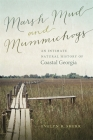 Marsh Mud and Mummichogs: An Intimate Natural History of Coastal Georgia (Wormsloe Foundation Nature Book #21) Cover Image