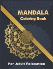 Mandala Coloring Book For Adult Relaxation.: Coloring Pages For Meditation And Happiness . Mandala Coloring Book. Cover Image