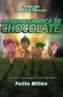 La Gran Fabrica de Chocolate: La Aventura Ahora Es Mas Grande Cover Image