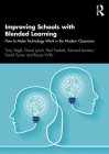 Improving Schools with Blended Learning: How to Make Technology Work in the Modern Classroom Cover Image