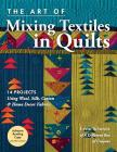 The Art of Mixing Textiles in Quilts: 14 Projects Using Wool, Silk, Cotton & Home Décor Fabrics Cover Image