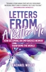 Letters from a Better Me: How Becoming an Empowered Woman Transforms the World (Be a Better Woman, for Fans of Between the World and Me) Cover Image