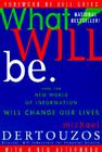 What Will Be: How the New World of Information Will Change Our Lives Cover Image