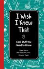 I Wish I Knew That: Cool Stuff You Need to Know Cover Image