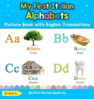 My First Italian Alphabets Picture Book with English Translations: Bilingual Early Learning & Easy Teaching Italian Books for Kids Cover Image