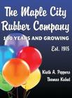 Maple City Rubber Company: 100 Years and Growing Cover Image