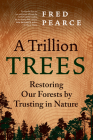A Trillion Trees: Restoring Our Forests by Trusting in Nature Cover Image
