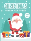 Christmas Coloring Book for Kids Ages 4-8: A Magical Christmas Coloring Book with Fun Easy and Relaxing Pages - Children's Christmas Gift or Present f Cover Image