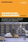 Warehouse Management: The Definitive Guide to Improving Efficiency and Minimizing Costs in the Modern Warehouse Cover Image
