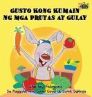Gusto Kong Kumain ng mga Prutas at Gulay: I Love to Eat Fruits and Vegetables (Tagalog Edition) (Tagalog Bedtime Collection) Cover Image