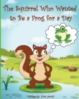 The Squirrel Who Wanted To Be A Frog For A Day Cover Image