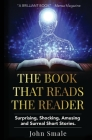 The Book That Reads the Reader: surprising, shocking, amusing and surreal short stories Cover Image