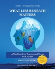 What Lies Beneath Matters: A workbook for Tweens and Teens with Attention Deficit Hyperactivity Disorder (ADHD) Cover Image