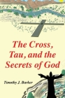The Cross, Tau, and the Secrets of God Cover Image