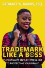 Trademark Like A Boss: The Ultimate Step-By-Step Guide to Protecting Your Brand Cover Image