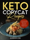 Keto Copycat Recipes: 77 Easy, Vibrant & Mouthwatering Recipes From the Most Famous Restaurants Adapted for the Ketogenic Diet Cover Image