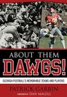 About Them Dawgs!: Georgia Football's Most Memorable Teams and Players Cover Image