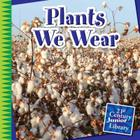 Plants We Wear (21st Century Junior Library: Plants) Cover Image