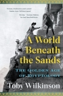 A World Beneath the Sands: The Golden Age of Egyptology Cover Image