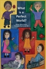 What is a Perfect World? Cover Image