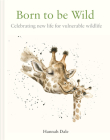 Born to Be Wild: Celebrating New Life for Vulnerable Wildlife Cover Image