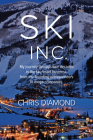 Ski Inc.: My Journey Through Four Decades in the Ski-Resort Business, from the Founding Entrepreneurs to Mega-Companies Cover Image