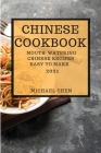 Chinese Cookbook 2021: Mouth-Watering Chinese Recipes Easy to Make Cover Image