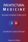 Architectural Medicine: Building the Bridge to Wellness Cover Image