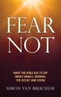 Fear Not: What the Bible has to say about angels, demons, the occult and Satan Cover Image