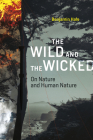 The Wild and the Wicked: On Nature and Human Nature Cover Image