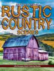 Adult Coloring Books Rustic Country Scenes: 44 Grayscale Coloring Pages of Rustic Country Scenes, Barns, Tractors, Wagons, Farms, Chickens, Roosters, Cover Image