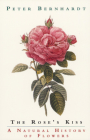 The Rose's Kiss: A Natural History of Flowers Cover Image