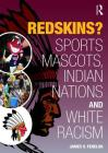 Redskins?: Sport Mascots, Indian Nations and White Racism Cover Image